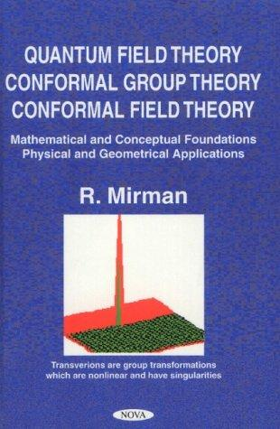 Quantum Field Theory, Conformal Group Theory, Conformal Field Theory, Mathematical and Conceptual Foundations, Physical and Geometrical Applications: ... Physical and Geometrical Applications