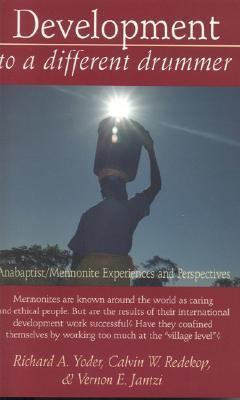 Development to a Different Drummer Anabaptist/Mennonite Experiences and Perspectives