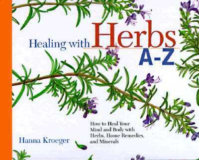 Healing with Herbs A-Z: How to Heal Your Mind and Body with Herbs, Home Remedies, and Minerals