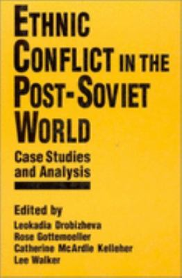 Ethnic Conflict in the Post-Soviet World Case Studies and Analysis