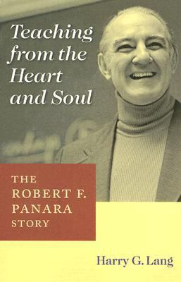 Teaching from the Heart and Soul: The Robert F. Panara Story (Deaf Lives Series, Vol. 6)