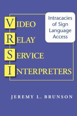 Video Relay Service Interpreters: Intricacies of Sign Language Access (Gallaudet Studies In Interpret)