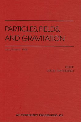 Particles, Fields, and Gravitation Lodz, Poland, April, 1998