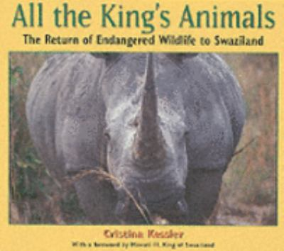 All the King's Animals The Return of Endangered Wildlife to Swaziland