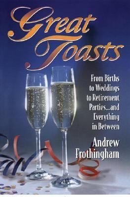Great Toasts From Births to Weddings to Retirement Parties ... and Everything in Between