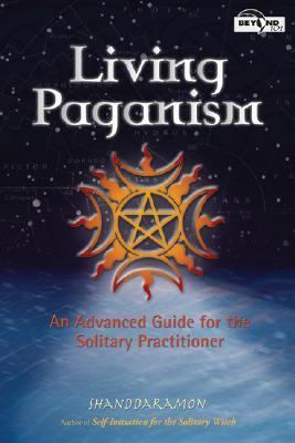 Living Paganism An Advanced Guide for the Solitary Practicioner