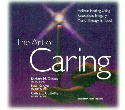 The Art of Caring: Holistic Healing with Imagery, Relaxation, Touch and Music, Vol. 4