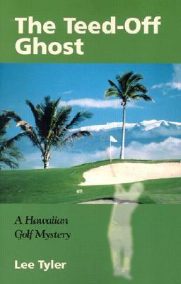 Teed-Off Ghost A Hawaiian Golf Mystery
