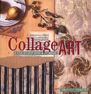 Collage Art: The Step-by-Step Guide and Showcase - Jennifer L. Atkinson - Hardcover