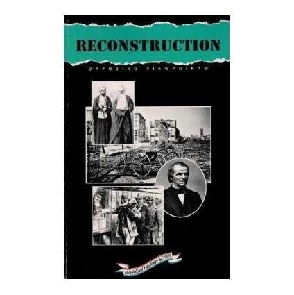 Reconstruction: Opposing Viewpoints (American History (Greenhaven))