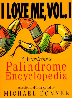 I Love Me S. Wordrow's Palindrome Encyclopedia