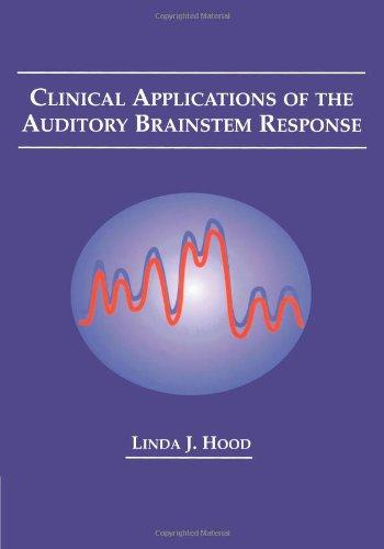 Clinical Applications of the Auditory Brainstem Response (Singular Audiology Textbook)