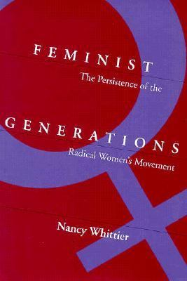 Feminist Generations The Persistence of the Radical Women's Movement