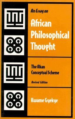 an essay on african philosophical thought the akan conceptual scheme An essay on african philosophical thought: the akan conceptual scheme (2000) african philosophy and ubuntu worldview: a traditional african view of adult.