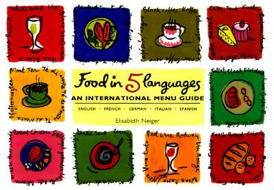 Food in Five Languages An International Menu Guide  English, German, French, Italian, Spanish