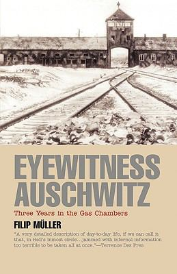 Eyewitness Auschwitz Three Years in the Gas Chambers