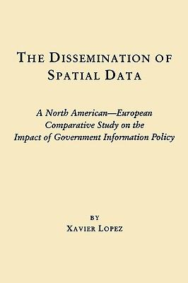 Dissemination of Spatial Data A North American-European Comparative Study on the Impact of Government Information Policy