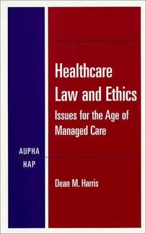 Healthcare Law and Ethics: Issues for the Age of Managed Care
