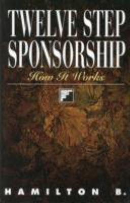 Twelve Step Sponsorship How It Works