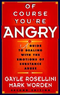 Of Course You're Angry A Guide to Dealing With the Emotions of Substance Abuse