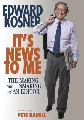 It's News to Me The Making and Unmaking of an Editor