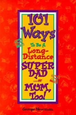 101 Ways to Be a Long-Distance Super-Dad...or Mom, Too! - George Newman - Paperback