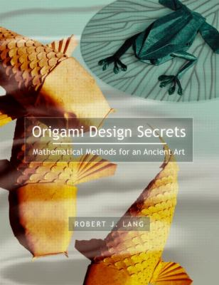 Origami Design Secrets Mathematical Methods for an Ancient Art