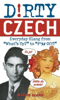 Dirty Czech : Everyday Slang from What's up? to F*%# Off