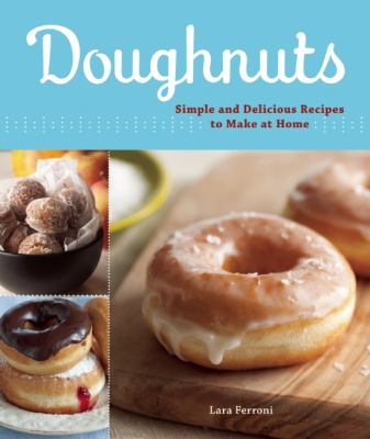Doughnuts : Simple and Delicious Recipes to Make at Home