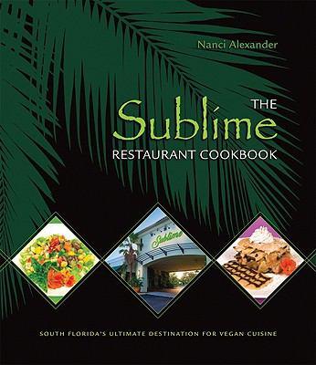 The Sublime Restaurant Cookbook: Florida's Ultimate Destination for Vegan Cuisine