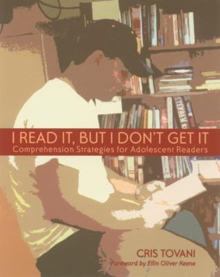 I Read It, but I Don't Get It Comprehension Strategies for Adolescent Readers