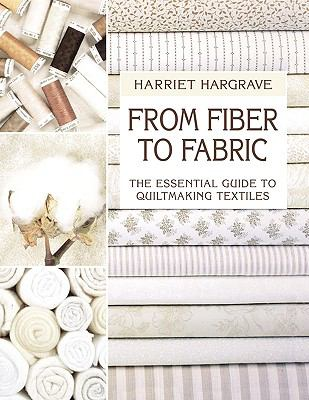 From Fiber to Fabric: The Essential Guide to Quiltmaking Textiles - Harriet Hargrave - Hardcover - SPIRAL