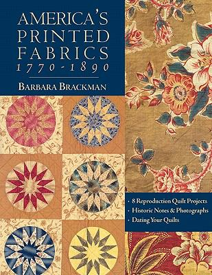 America's Printed Fabrics 1770-1890 8 Reproduction Quilt Projects/Historic Notes & Photographs/Dating Your Quilts
