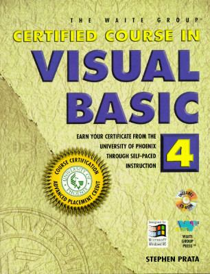Certified Course in Visual Basic 4: Earn Your Certificate through Self-Paced Instruction - Stephen S. Prata - Hardcover - BK&CD-ROM