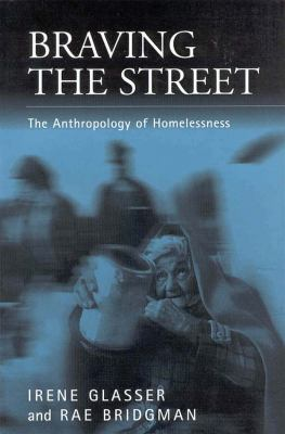 Braving the Street The Anthropology of Homelessness