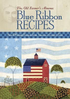 Old Farmer's Almanac Blue Ribbon Recipes Award-Winning Recipes From America's Country Fairs