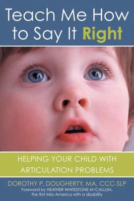 Teach Me How to Say It Right Helping Your Child With Articulation Problems