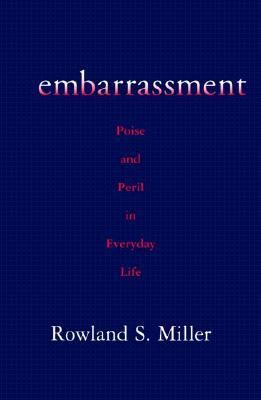 Embarrassment Poise and Peril in Everyday Life