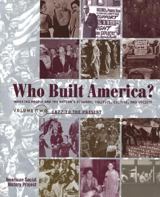 Who Built America Working People and the Nation's Economy, Politics, Culture, and Society