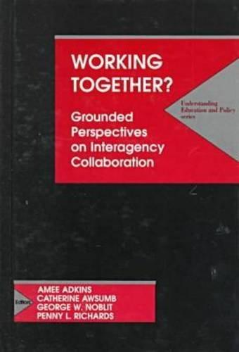 Working Together?: Grounded Perspectives on Interagency Collaboration (Understanding Education and Policy)