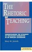 The Rhetoric of Teaching: Understanding the Dynamics of Holocaust Narratives in an English Classroom (Discourse and Social Processes)