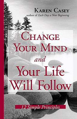 Change Your Mind And Your Life Will Follow 12 Simple Principles