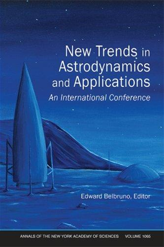 New Trends in Astrodynamics and Applications: An International Conference, Volume 1065 (Annals of the New York Academy of Sciences)