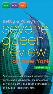 Betty and Pansy's Severe Queer Review of New York An Irreverent, Opiniatd Guide to the Bars, Clubs, Restaurants, Cruising Areas, Performing Arts, and Other Attractions of Lesbian and Gay New York
