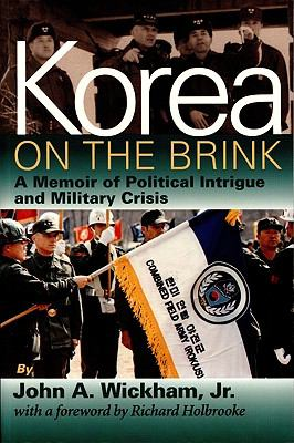Korea on the Brink A Memoir of Political Intrigue & Military Crisis