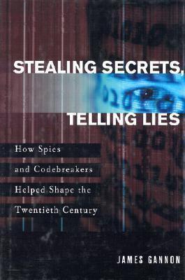 Stealing Secrets, Telling Lies How Spies and Codebreakers Helped Shape the Twentieth Century
