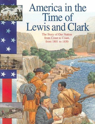 Lewis and Clark: The Story of Our Nation from Coast to Coast, from 1801 to 1850 (America in the Time of)