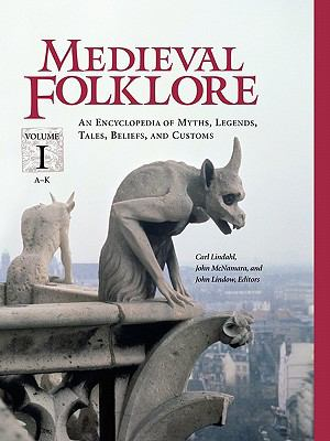 Medieval Folklore: An Encyclopedia of Myths,Legends,Tales,Beliefs,and Customs