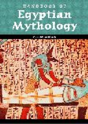 Egyptian Mythology A Guide to the Gods, Goddesses, and Traditions of Ancient Egypt