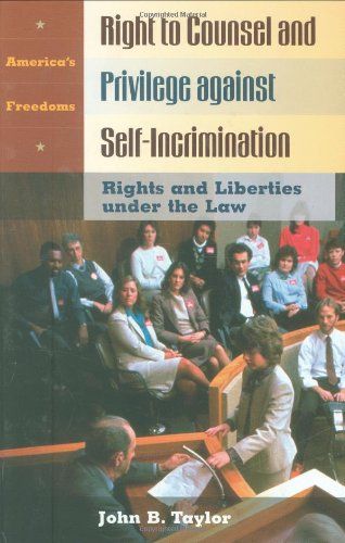 Right to Counsel and Privilege against Self-Incrimination: Rights and Liberties under the Law (America's Freedoms)